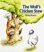 The Wolf's Chicken Stew de Keiko Kasza