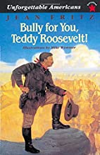 Bully for You, Teddy Roosevelt!…