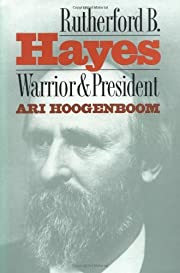 Rutherford B. Hayes : warrior and president…