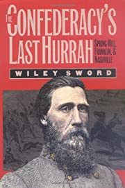 The Confederacy's Last Hurrah: Spring Hill,…