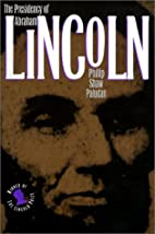 The Presidency of Abraham Lincoln by Phillip…