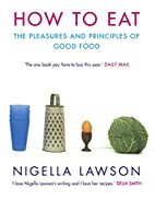 How to Eat: Pleasures and Principles of Good…