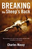 Breaking the sheep's back : the shocking true story of the decline and fall of the Australian wool industry / Charles Massy