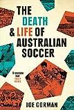 The death and life of Australian soccer / Joe Gorman