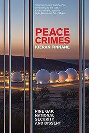 Peace crimes : Pine Gap, national security…