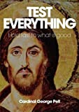 Test everything : hold fast to what is good / Cardinal George Pell ; edited by Tess Livingstone