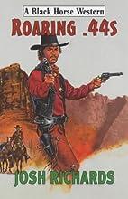 Roaring .44s (Black Horse Western) by Josh…