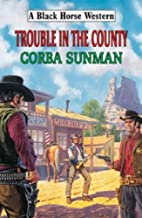 Trouble in the County (Black Horse Western)…