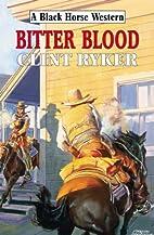 Bitter Blood (Dales Western) by Clint Ryker