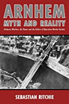 Arnhem: Myth and Reality by Sebastian…