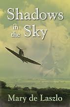 Shadows in the Sky by Mary De Laszlo