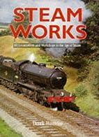 Steam-works: BR Locomotives and Workshops in…