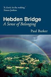 Hebden Bridge: A Sense of Belonging af Paul…