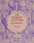 Sir Robert Cotton as collector : essays on an early Stuart courtier and his legacy / edited by C.J. Wright