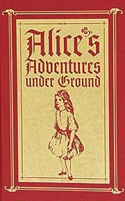 Alice's Adventures Under Ground: A…