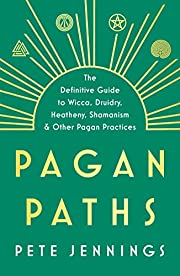 Pagan paths: a guide to Wicca, Druidry,…