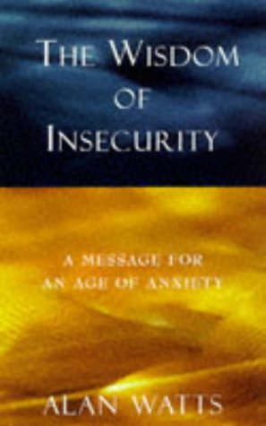 The Wisdom of Insecurity, by Watts, A.