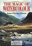 The magic of watercolour / James Fletcher-Watson