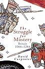 The struggle for mastery: Britain 1066 - 1284 - David Carpenter