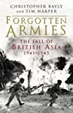 Forgotten armies : the fall of British Asia, 1941-1945 / Christopher Bayly and Tim Harper