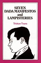 Seven Dada Manifestos and Lampisteries by…