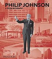 Philip Johnson: A Visual Biography af Ian…