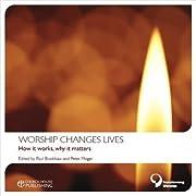 Worship Changes Lives – tekijä: Paul F.…