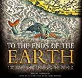 To the ends of the earth : 100 maps that changed the world / Jeremy Harwood ; introduction by Sarah Bendall
