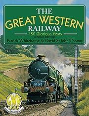 The Great Western Railway: 150 Glorious…