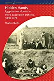 Hidden hands : Egyptian workforces in Petrie excavation archives 1880-1924 / Stephen Quirke