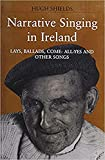 Narrative singing in Ireland : lays, ballads, come-all-yes, and other songs / Hugh Shields