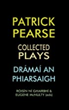 Patrick Pearse : collected plays =…
