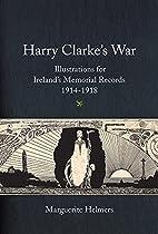 Harry Clarke's war : Ireland's memorial…