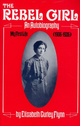 The Rebel Girl: An Autobiography, My First Life (1906-1926), Flynn, Elizabeth G.