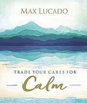 Trade Your Cares for Calm av Max Lucado