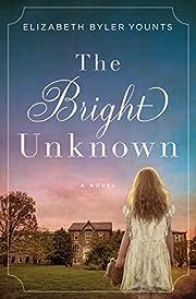 The Bright Unknown – tekijä: Elizabeth…