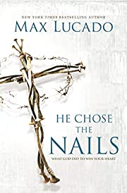 He Chose the Nails: What God Did to Win Your…