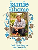 Jamie at Home: Cook Your Way to the Good Life Book