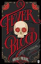 A Fever of the Blood by Oscar de Muriel