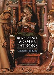 Renaissance women patrons : wives and widows…