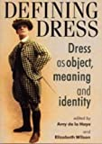 Defining dress : dress as object, meaning and identity / edited by Amy de la Hay and Elizabeth Wilson