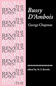 Bussy DAmbois: By George Chapman (Revels…