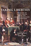 Taking liberties : problems of a new order from the French Revolution to Napoleon / edited by Howard G. Brown and Judith A. Miller