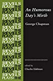 An humorous day's mirth / George Chapman ; edited by Charles Edelman