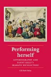 Performing herself : autobiography and Fanny Kelly's dramatic recollections / Gilli Bush-Bailey