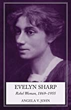 Evelyn Sharp: Rebel Woman, 1869-1955 by…