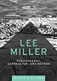 Lee Miller : photography, surrealism, and beyond / Patricia Allmer