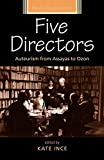 Five directors : auteurism from Assayas to Ozon / edited by Kate Ince