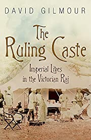 The ruling caste : imperial lives in the…