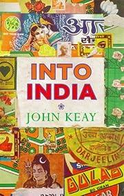 INTO INDIA – tekijä: JOHN KEAY